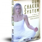 Our Chakra System by Mary Mageau
