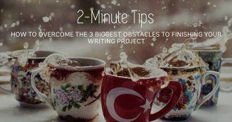 How to Overcome the 3 Biggest Obstacles to Finishing Your Writing Project