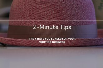 The 4 Hats You'll Need for Your Writing Business