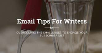 Email Tips for Writers: Overcoming the Challenges to Engage Your Subscriber List