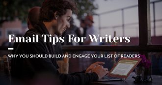 Email Tips for Writers: Why You Should Build and Engage Your List of Readers