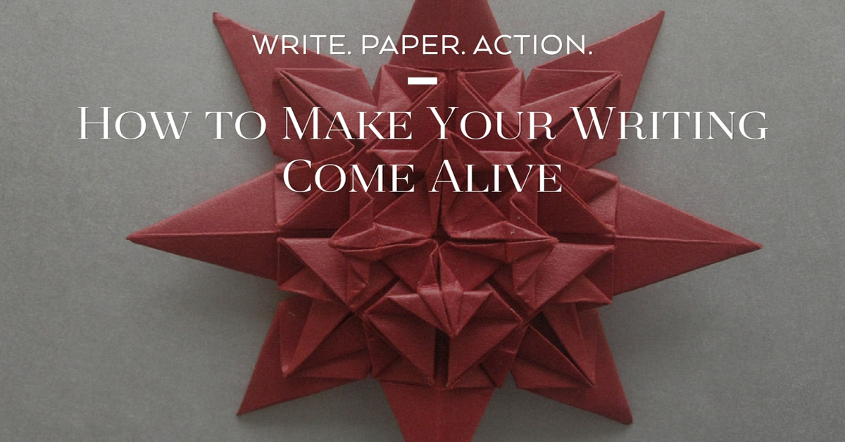 Write, Paper, Action: How to Make Your Writing Come Alive
